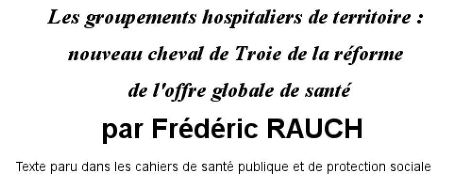 Les groupements hospitaliers de territoire: Nouveau cheval de Troie de la réforme de l'offre globale de santé